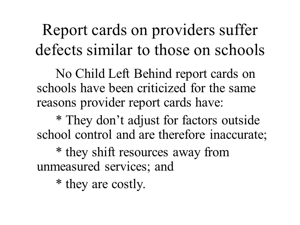 Report cards on providers suffer defects similar to those on schools No Child Left Behind report cards on schools have been criticized for the same re