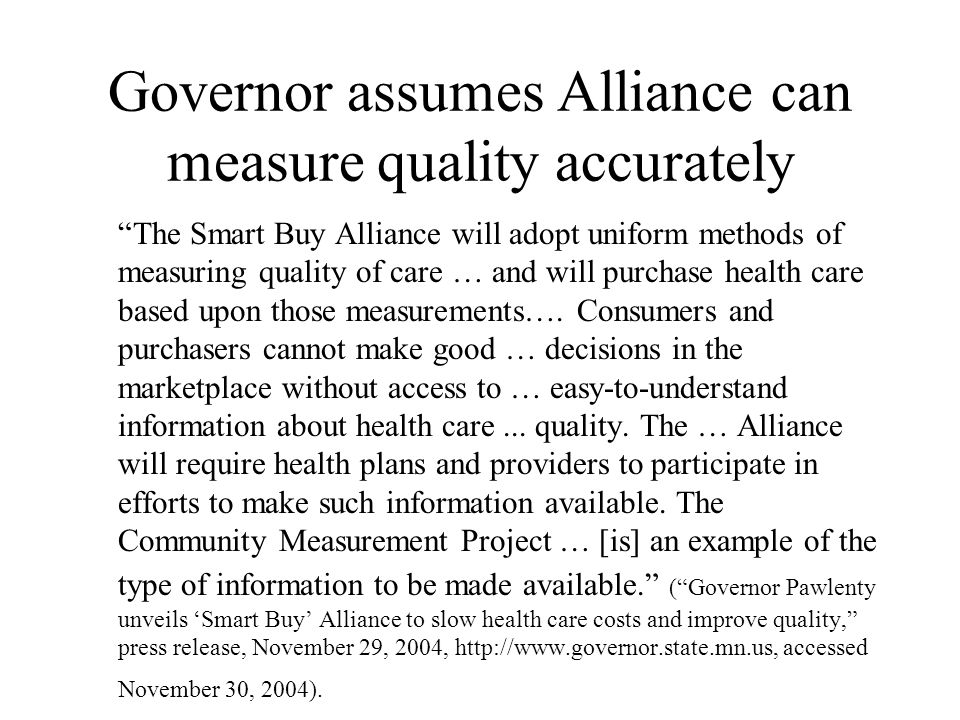 """Governor assumes Alliance can measure quality accurately """"The Smart Buy Alliance will adopt uniform methods of measuring quality of care … and will pu"""