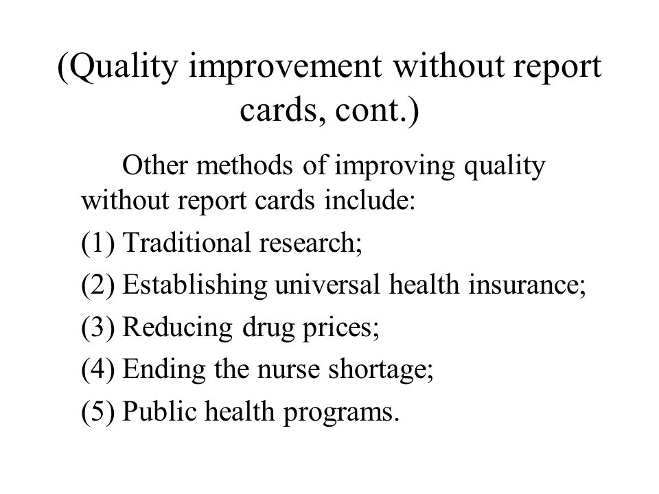 (Quality improvement without report cards, cont.) Other methods of improving quality without report cards include: (1) Traditional research; (2) Estab