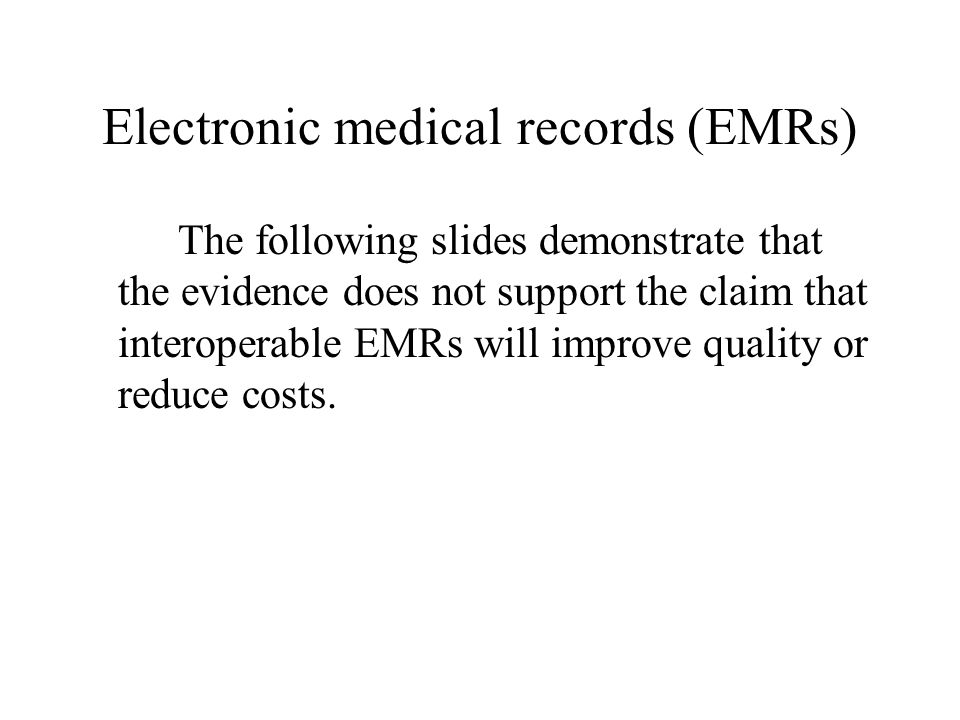 Advocates claim EMRs can do it all [B]y computerizing health records, we can avoid dangerous medical mistakes, reduce costs, and improve care. George W.