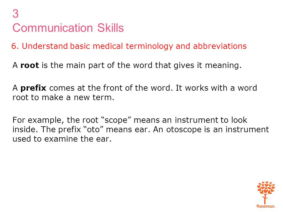 3 Communication Skills A root is the main part of the word that gives it meaning. A prefix comes at the front of the word. It works with a word root t