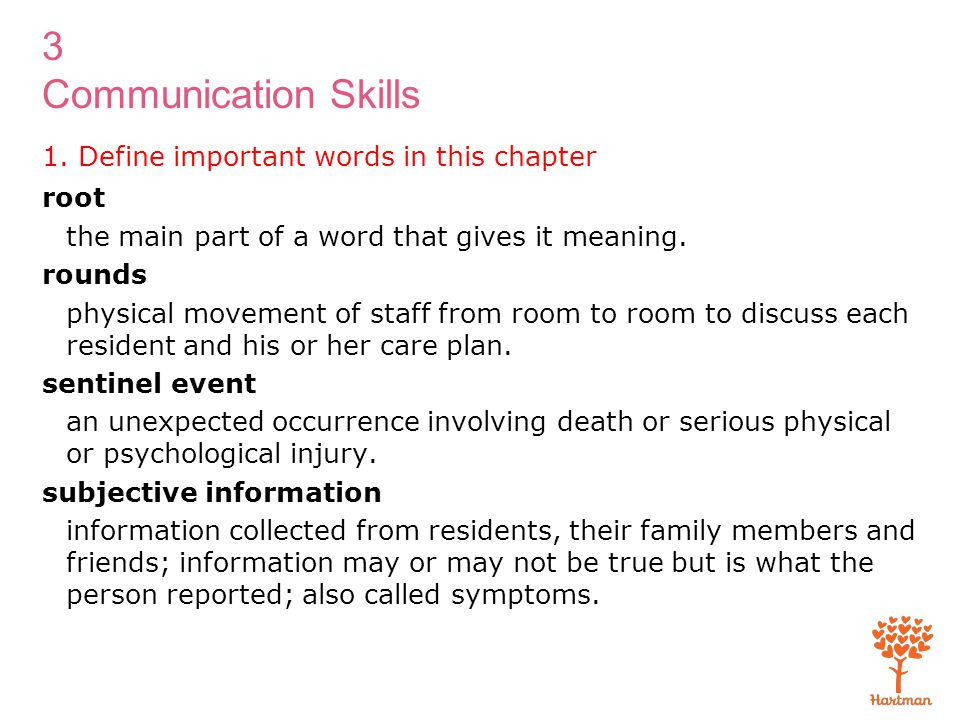 3 Communication Skills 1. Define important words in this chapter root the main part of a word that gives it meaning. rounds physical movement of staff