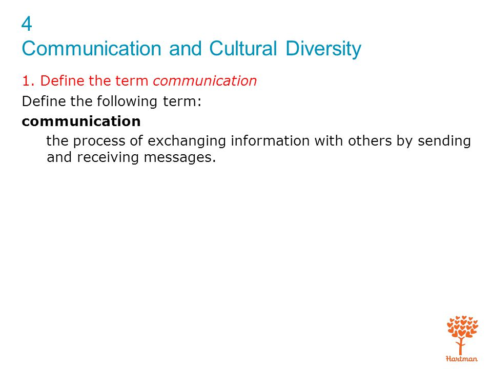 4 Communication and Cultural Diversity 1. Define the term communication Define the following term: communication the process of exchanging information