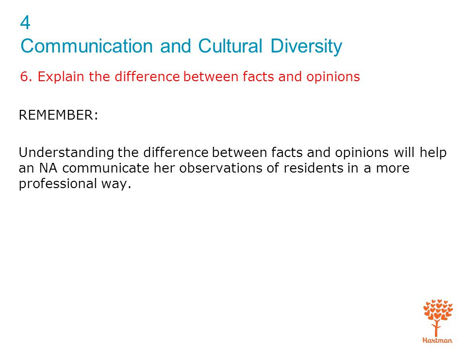 4 Communication and Cultural Diversity 6. Explain the difference between facts and opinions REMEMBER: Understanding the difference between facts and o