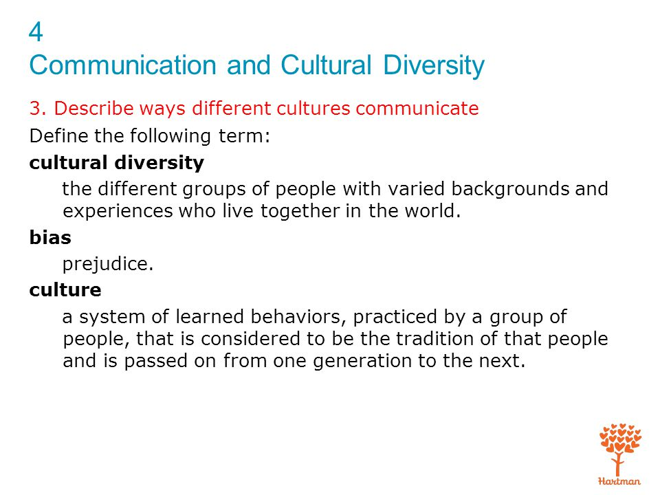 4 Communication and Cultural Diversity 3. Describe ways different cultures communicate Define the following term: cultural diversity the different gro
