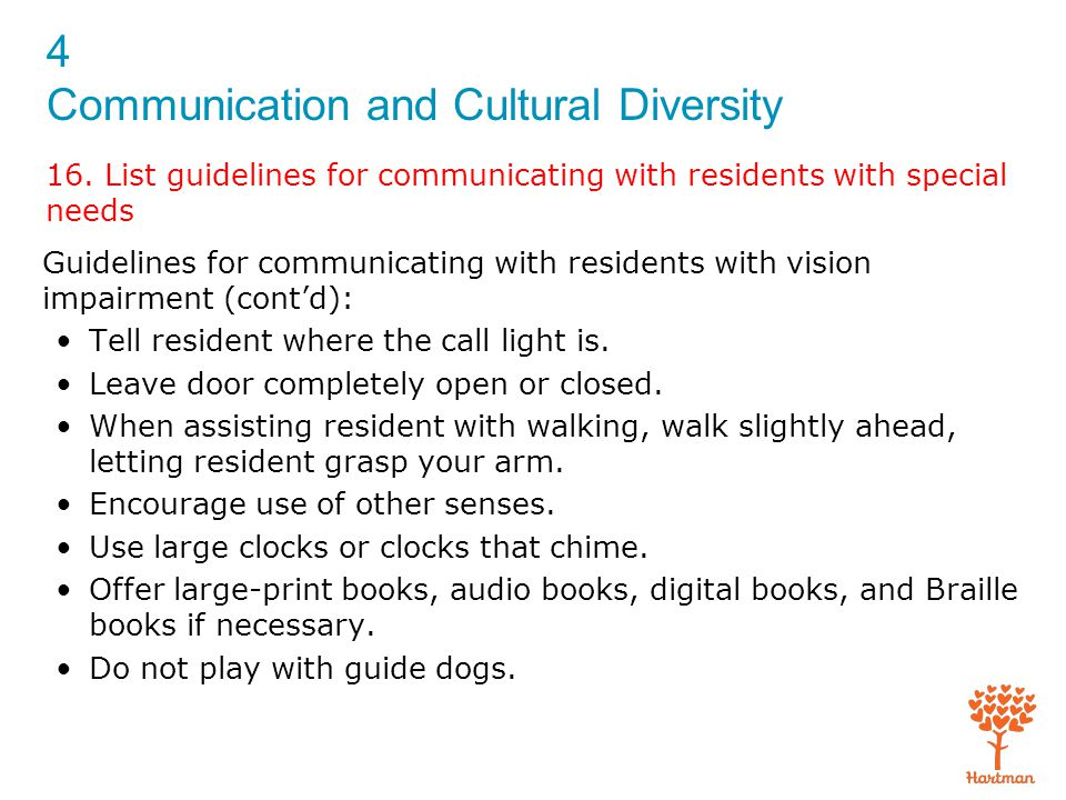 4 Communication and Cultural Diversity 16. List guidelines for communicating with residents with special needs Guidelines for communicating with resid
