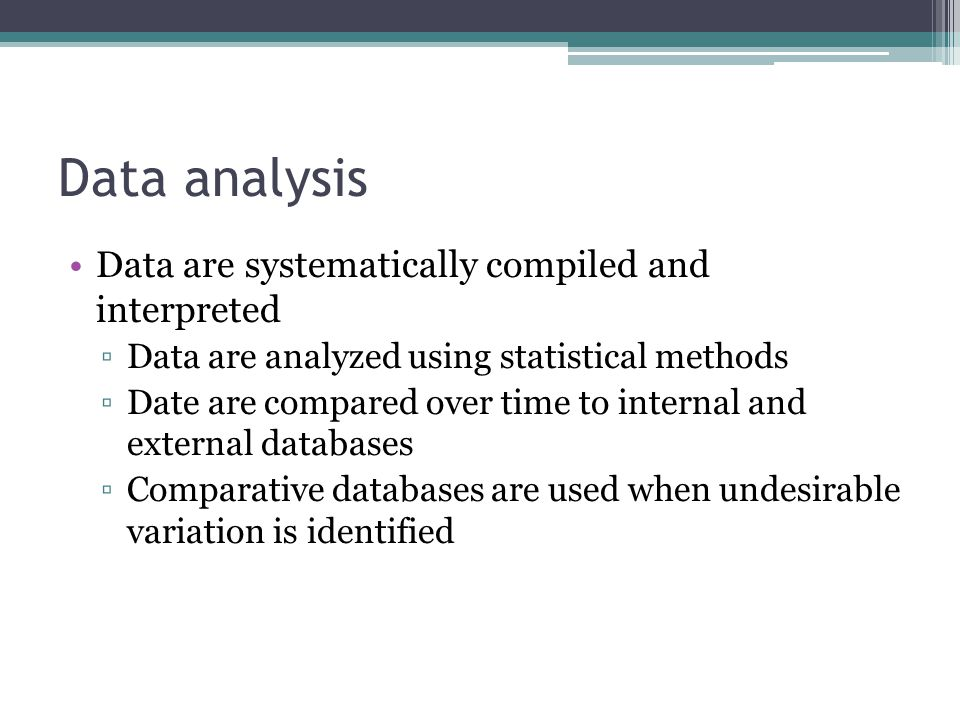 Data analysis Data are systematically compiled and interpreted ▫Data are analyzed using statistical methods ▫Date are compared over time to internal a