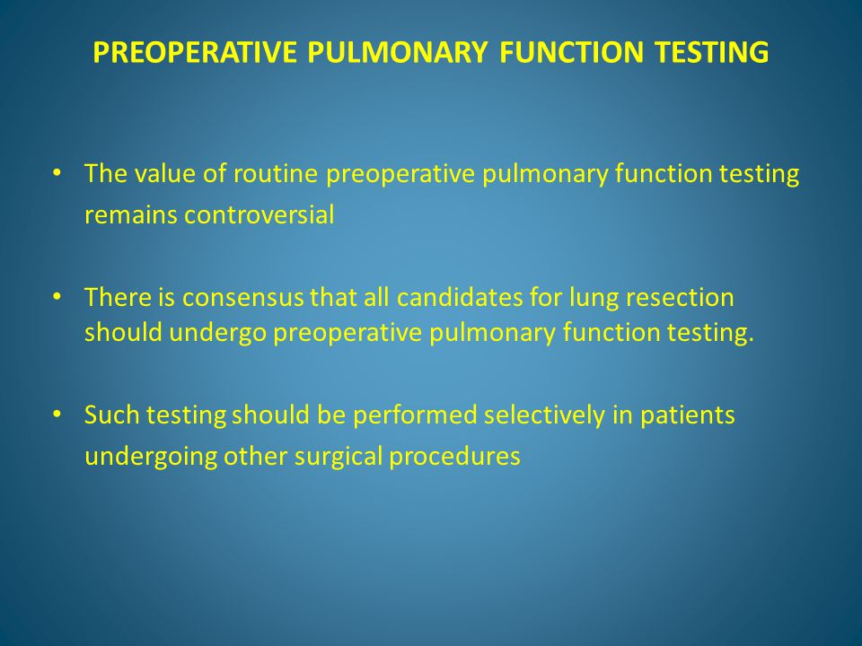PREOPERATIVE PULMONARY FUNCTION TESTING The value of routine preoperative pulmonary function testing remains controversial There is consensus that all candidates for lung resection should undergo preoperative pulmonary function testing.