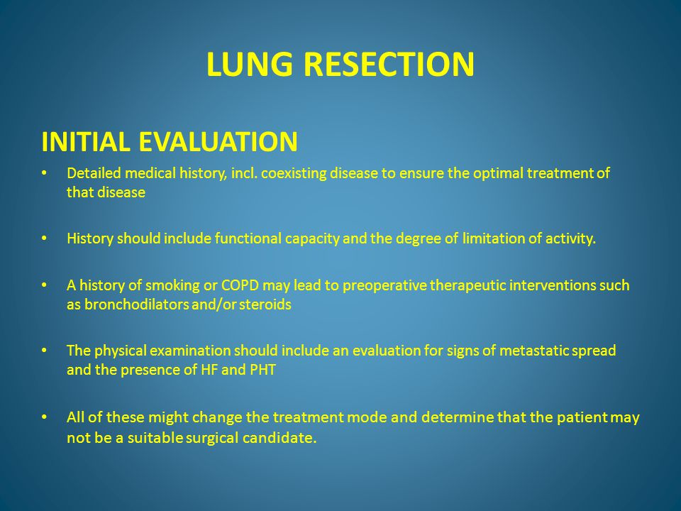 LUNG RESECTION INITIAL EVALUATION Detailed medical history, incl.