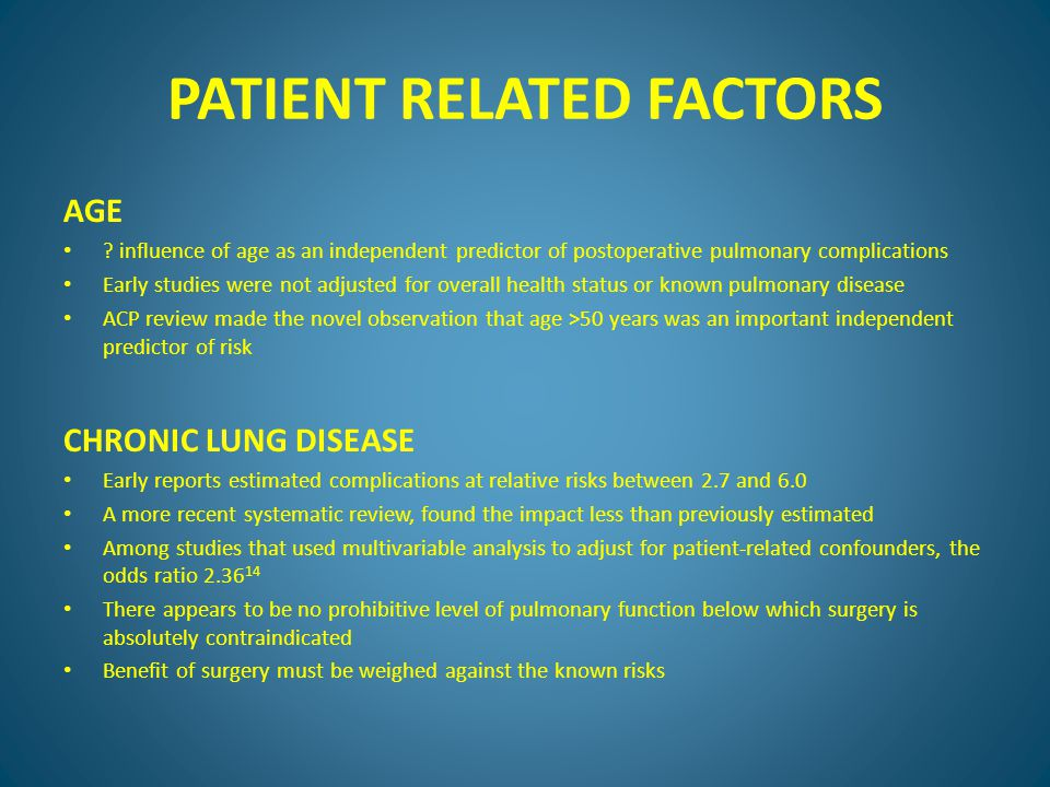 SUMMARY Postoperative pulmonary complications are an important source of perioperative morbidity and mortality A careful history and physical examination are the most important tools for preoperative risk assessment in evaluating patients for potential postoperative pulmonary complications No role for preoperative ABG analyses to identify high risk patients or to deny surgery CXR should be obtained in patients undergoing high risk surgery who are > 50 years, or if cardiac or pulmonary disease is suggested by the clinical evaluation PFT should be reserved for patients with uncharacterized dyspnea or exercise intolerance and for those with COPD or asthma where clinical evaluation cannot determine if airflow obstruction has been optimally reduced
