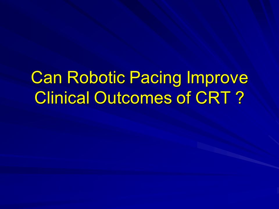 Can Robotic Pacing Improve Clinical Outcomes of CRT ?