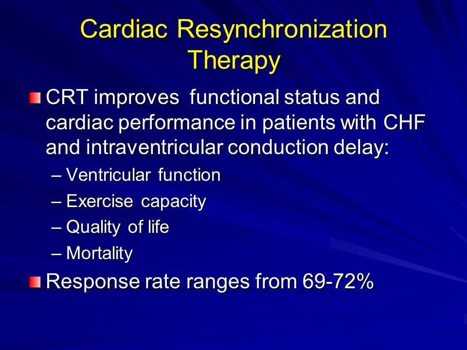 Cardiac Resynchronization Therapy CRT improves functional status and cardiac performance in patients with CHF and intraventricular conduction delay: –