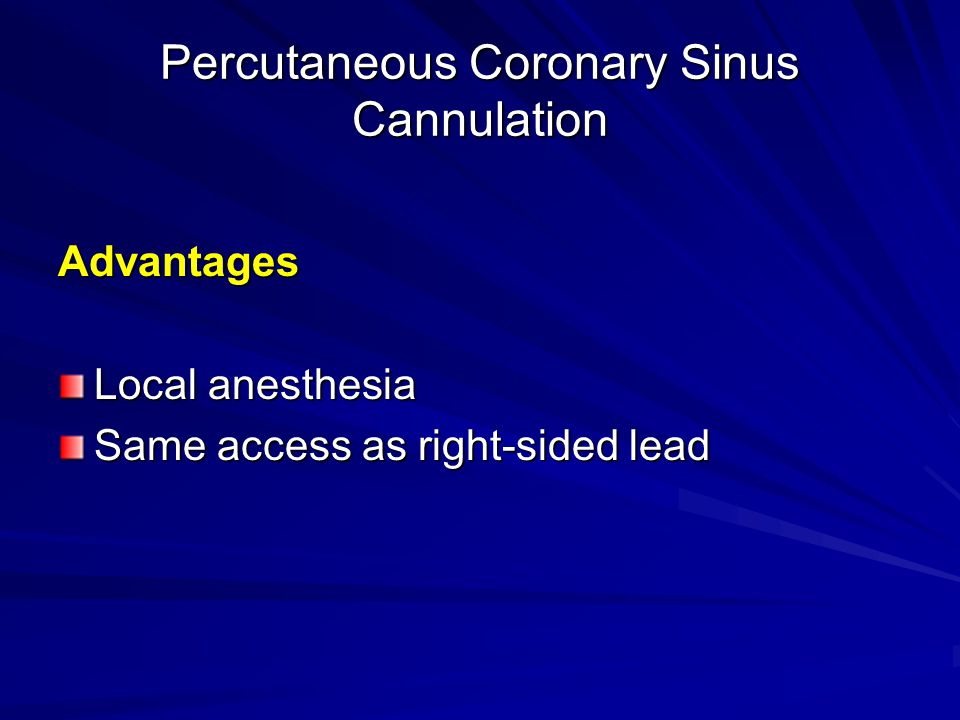 Percutaneous Coronary Sinus Cannulation Advantages Local anesthesia Same access as right-sided lead