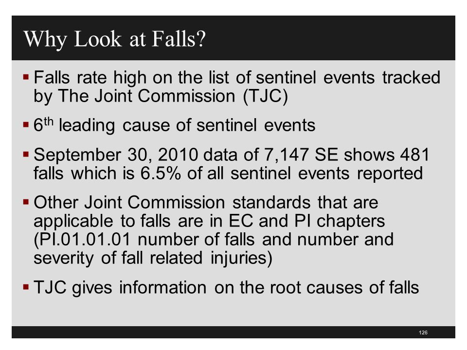 126 Why Look at Falls?  Falls rate high on the list of sentinel events tracked by The Joint Commission (TJC)  6 th leading cause of sentinel events