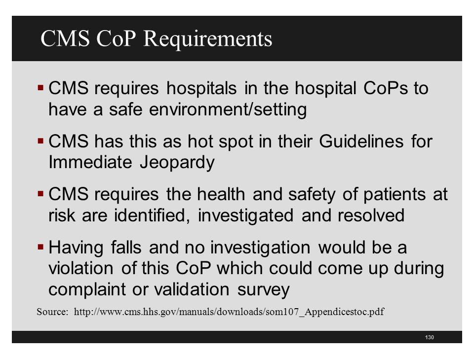 130 CMS CoP Requirements  CMS requires hospitals in the hospital CoPs to have a safe environment/setting  CMS has this as hot spot in their Guidelin