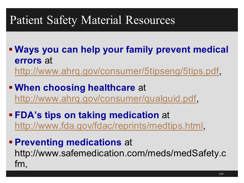 Patient Safety Material Resources  Ways you can help your family prevent medical errors at http://www.ahrq.gov/consumer/5tipseng/5tips.pdf, http://ww