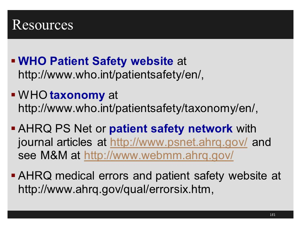 Resources  WHO Patient Safety website at http://www.who.int/patientsafety/en/,  WHO taxonomy at http://www.who.int/patientsafety/taxonomy/en/,  AHR