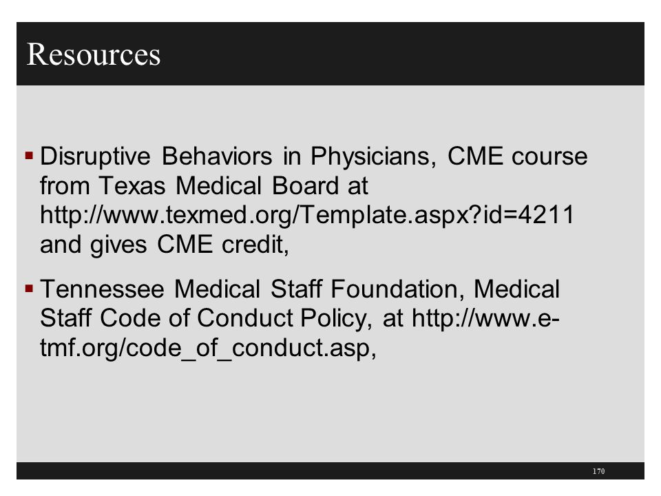 Resources  Disruptive Behaviors in Physicians, CME course from Texas Medical Board at http://www.texmed.org/Template.aspx?id=4211 and gives CME credi