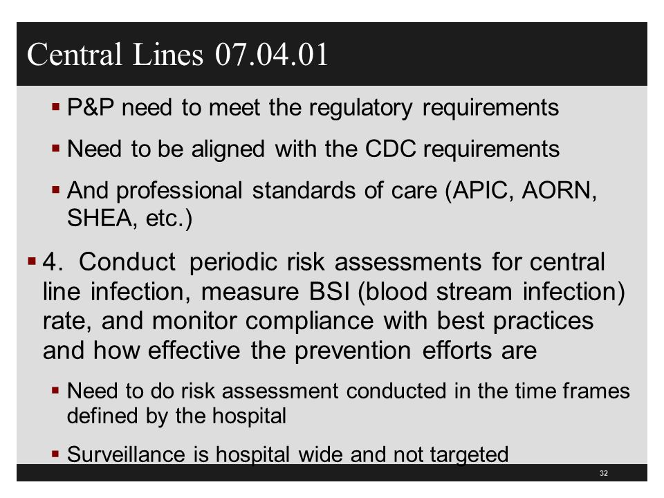 Central Lines 07.04.01  P&P need to meet the regulatory requirements  Need to be aligned with the CDC requirements  And professional standards of c