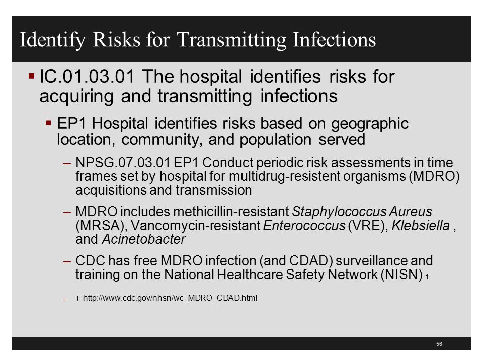 56 Identify Risks for Transmitting Infections  IC.01.03.01 The hospital identifies risks for acquiring and transmitting infections  EP1 Hospital ide