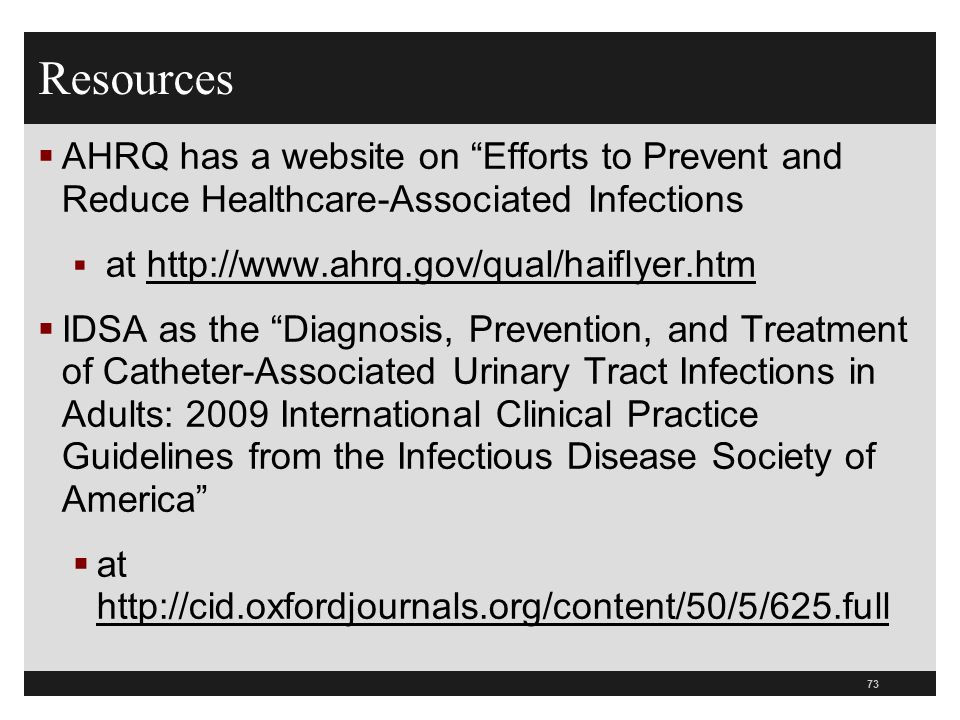 """Resources  AHRQ has a website on """"Efforts to Prevent and Reduce Healthcare-Associated Infections  at http://www.ahrq.gov/qual/haiflyer.htm  IDSA as"""