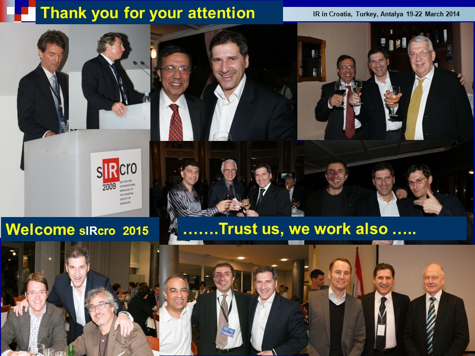 IR in Croatia, Turkey, Antalya 19-22 March 2014 Thank you for your attention Welcome sIRcro 2015 …….Trust us, we work also …..