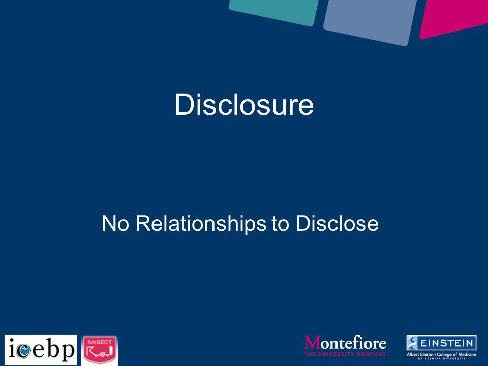 Disclosure No Relationships to Disclose