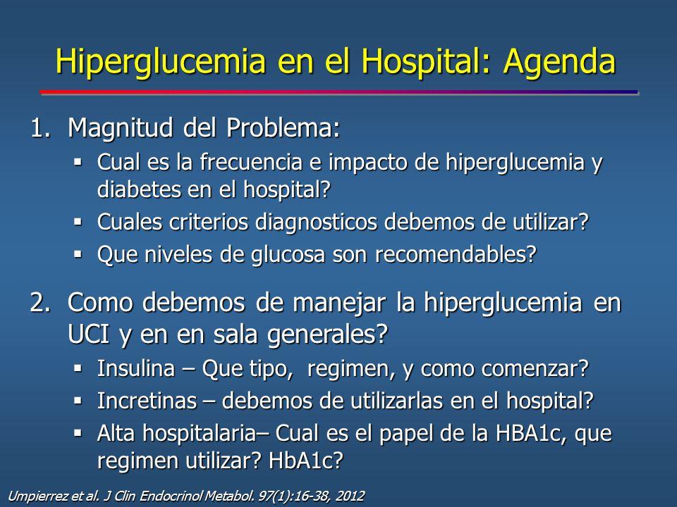 Hiperglucemia en el Hospital: Agenda 1.Magnitud del Problema:  Cual es la frecuencia e impacto de hiperglucemia y diabetes en el hospital?  Cuales c