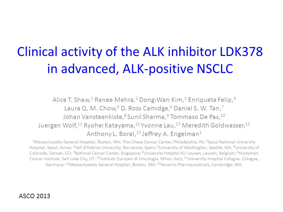 Clinical activity of the ALK inhibitor LDK378 in advanced, ALK-positive NSCLC Alice T.