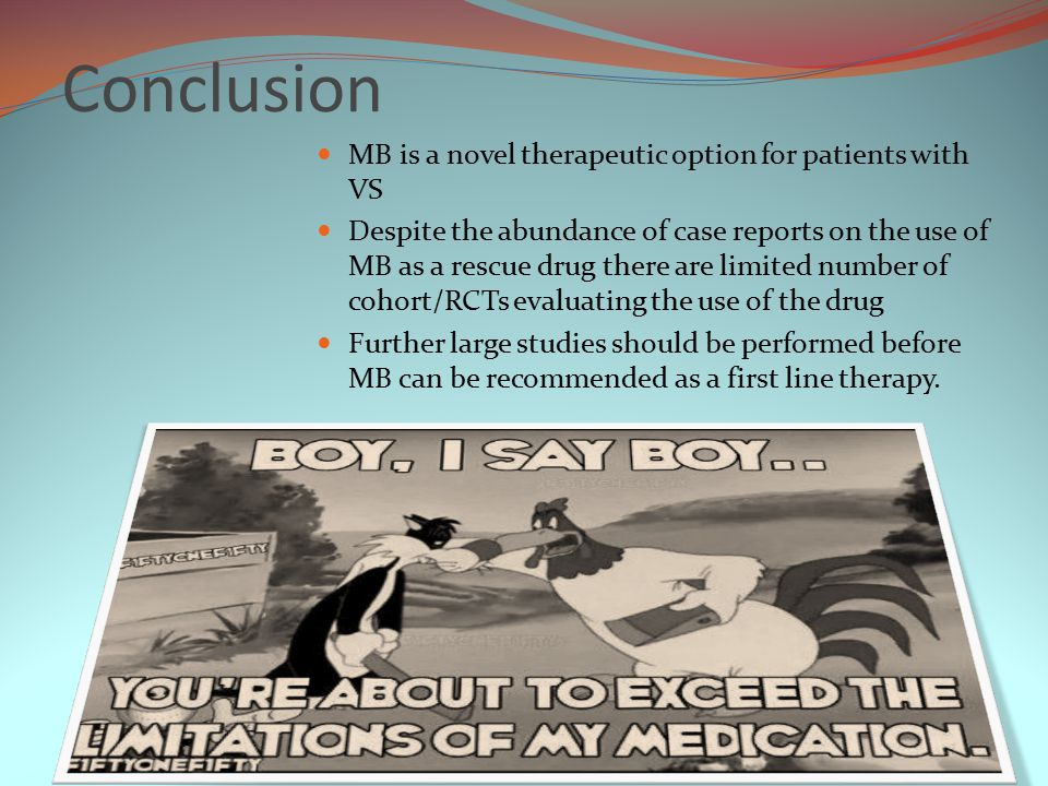 Conclusion MB is a novel therapeutic option for patients with VS Despite the abundance of case reports on the use of MB as a rescue drug there are limited number of cohort/RCTs evaluating the use of the drug Further large studies should be performed before MB can be recommended as a first line therapy.