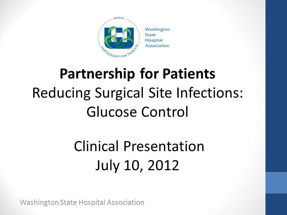 Washington State Hospital Association Partnership for Patients Reducing Surgical Site Infections: Glucose Control Clinical Presentation July 10, 2012