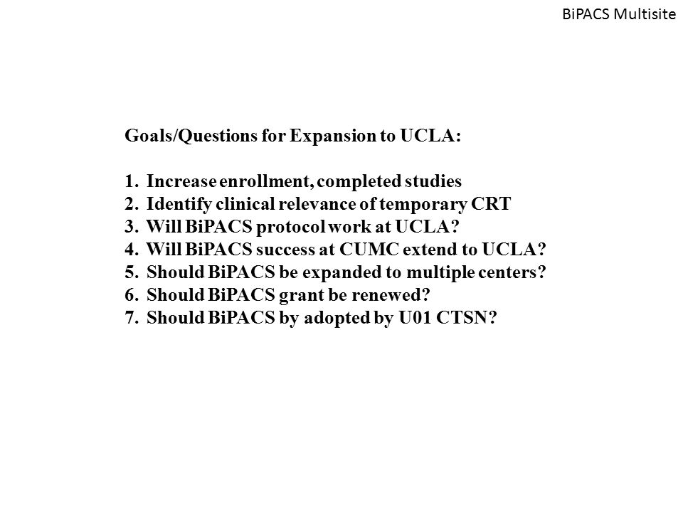 Goals/Questions for Expansion to UCLA: 1. Increase enrollment, completed studies 2.