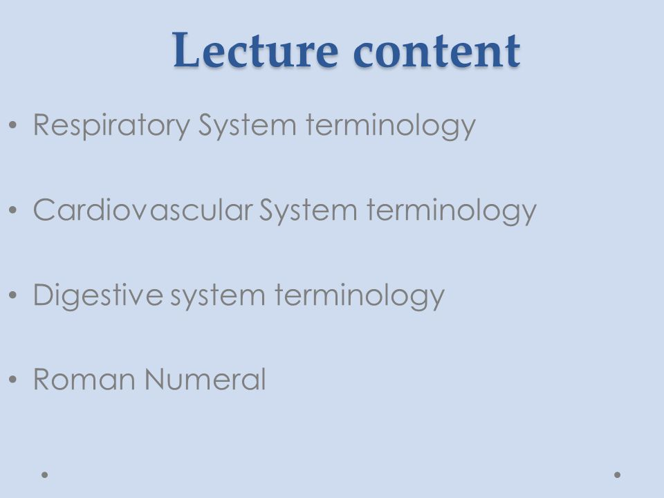 Lecture content Respiratory System terminology Cardiovascular System terminology Digestive system terminology Roman Numeral