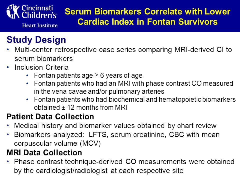 Serum Biomarkers Correlate with Lower Cardiac Index in Fontan Survivors Study Design Multi-center retrospective case series comparing MRI-derived CI t
