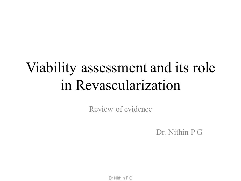 Viability assessment and its role in Revascularization Review of evidence Dr.