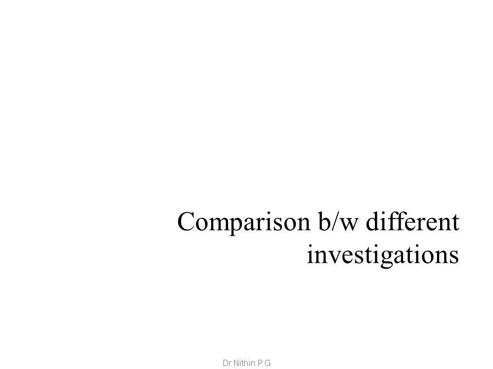 Comparison b/w different investigations Dr Nithin P G