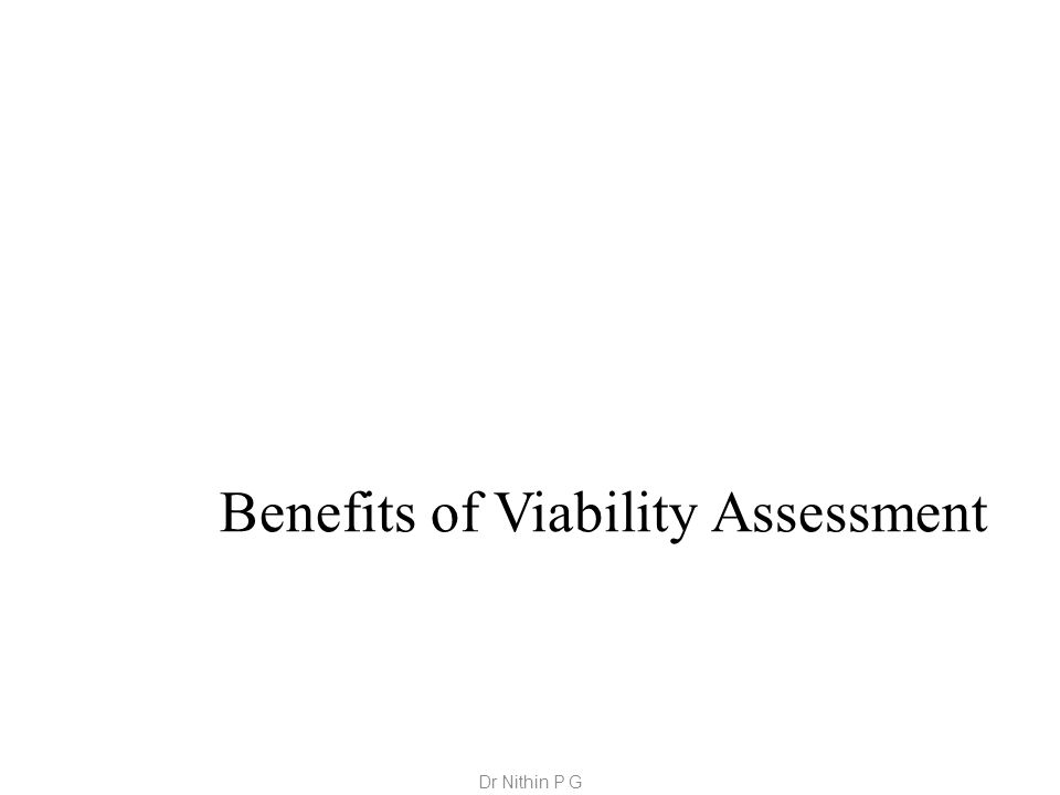 Benefits of Viability Assessment Dr Nithin P G