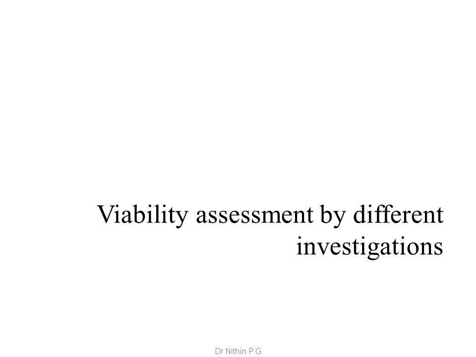 Viability assessment by different investigations Dr Nithin P G
