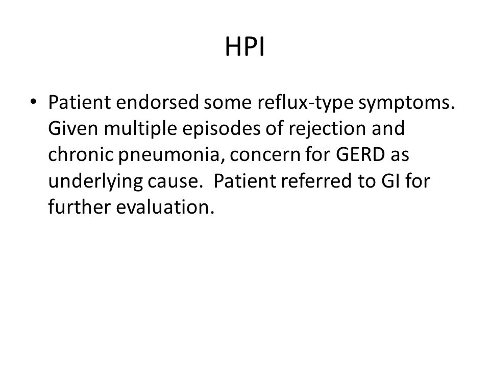 HPI Patient endorsed some reflux-type symptoms.