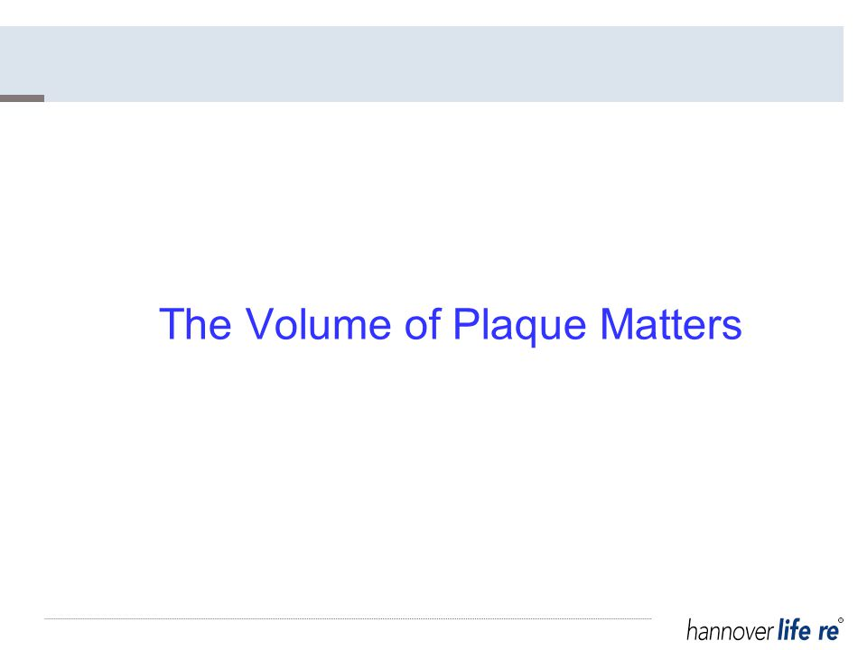 The Volume of Plaque Matters