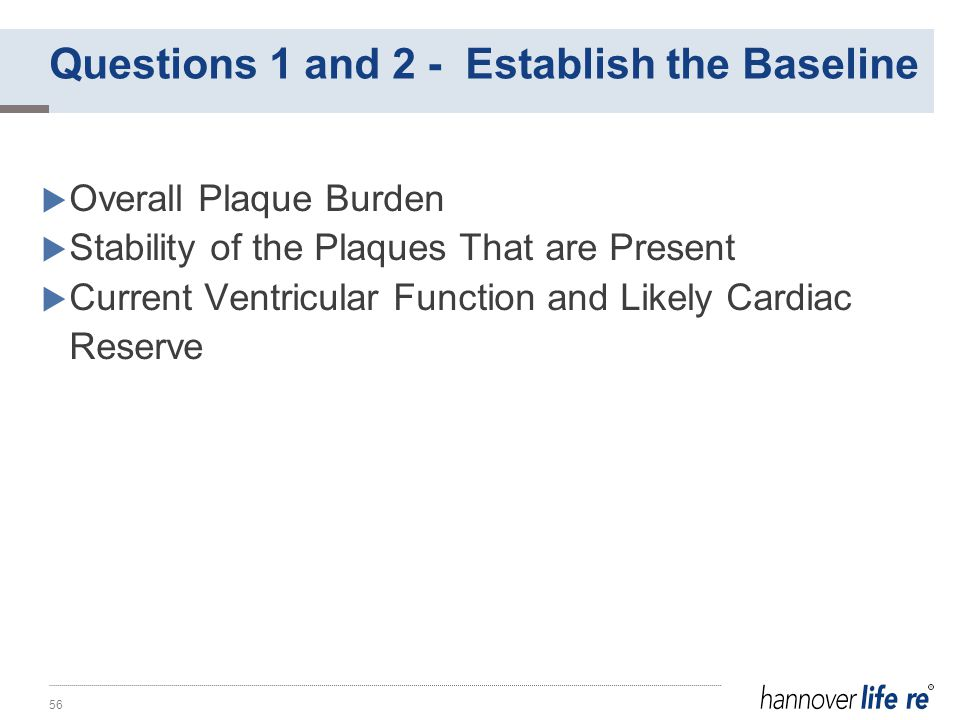  Overall Plaque Burden  Stability of the Plaques That are Present  Current Ventricular Function and Likely Cardiac Reserve 56 Questions 1 and 2 - Establish the Baseline