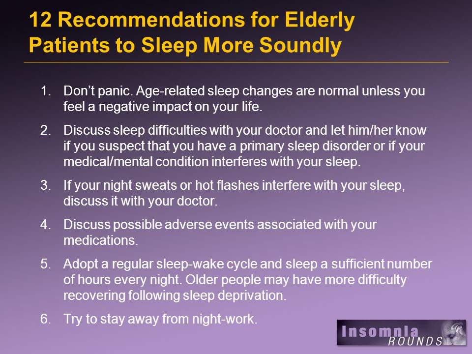 1.Don't panic. Age-related sleep changes are normal unless you feel a negative impact on your life.