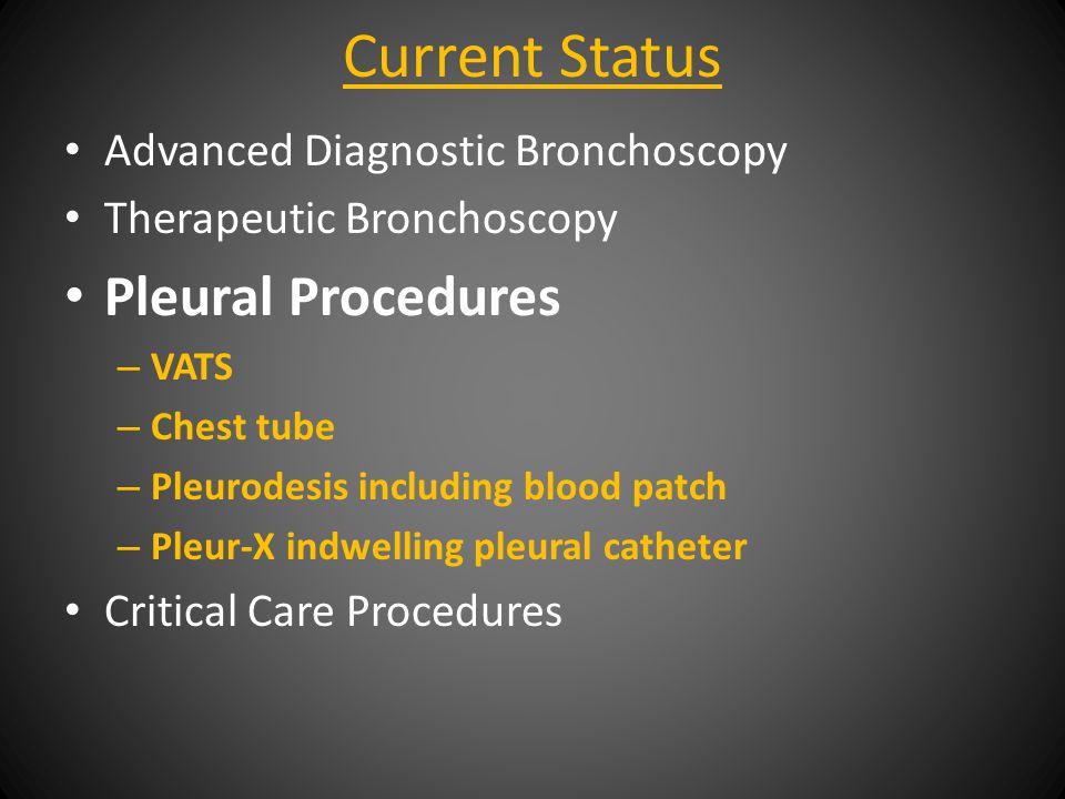 Current Status Advanced Diagnostic Bronchoscopy Therapeutic Bronchoscopy Pleural Procedures Critical Care Procedures – Tracheostomy – Advanced Critical Airway management If we had Rigid Bronchoscopy we would be an Interventional Pulmonary Program.