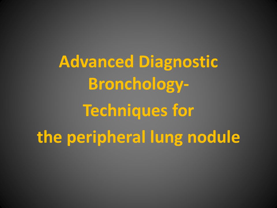 Advanced Diagnostic Bronchology- Techniques for the peripheral lung nodule