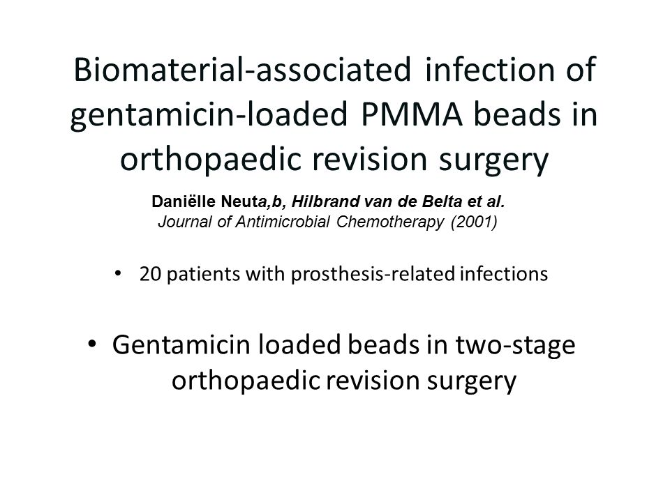 Biomaterial-associated infection of gentamicin-loaded PMMA beads in orthopaedic revision surgery 20 patients with prosthesis-related infections Gentam