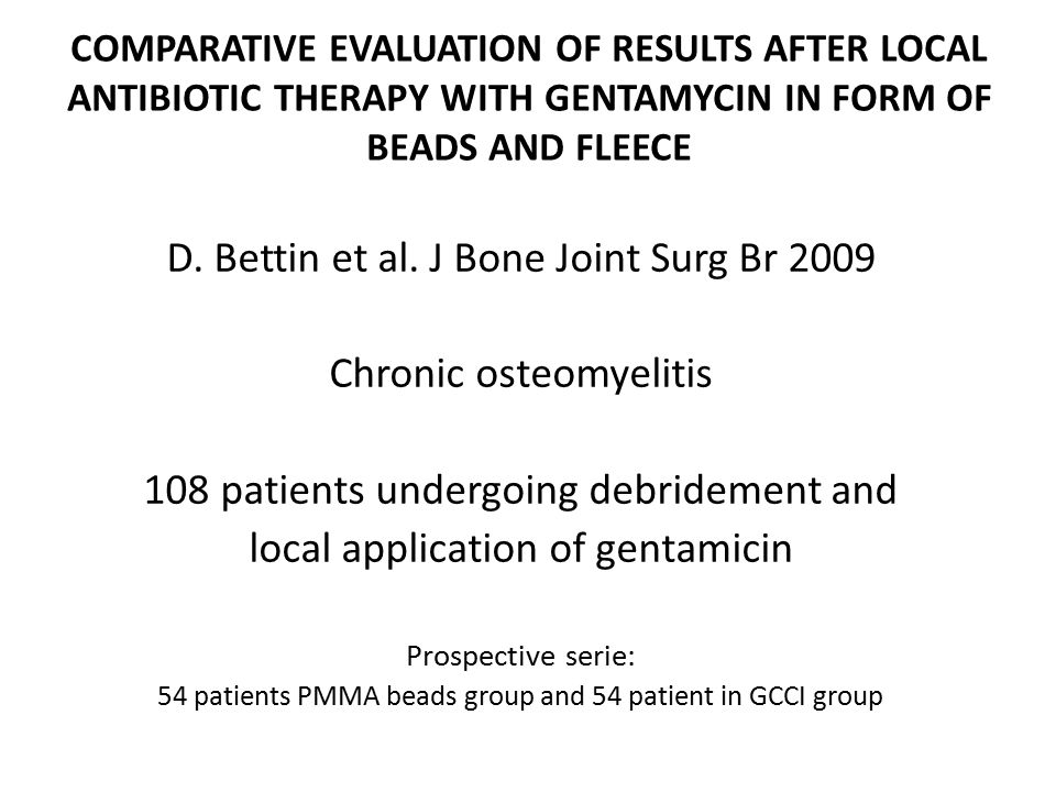 COMPARATIVE EVALUATION OF RESULTS AFTER LOCAL ANTIBIOTIC THERAPY WITH GENTAMYCIN IN FORM OF BEADS AND FLEECE D. Bettin et al. J Bone Joint Surg Br 200