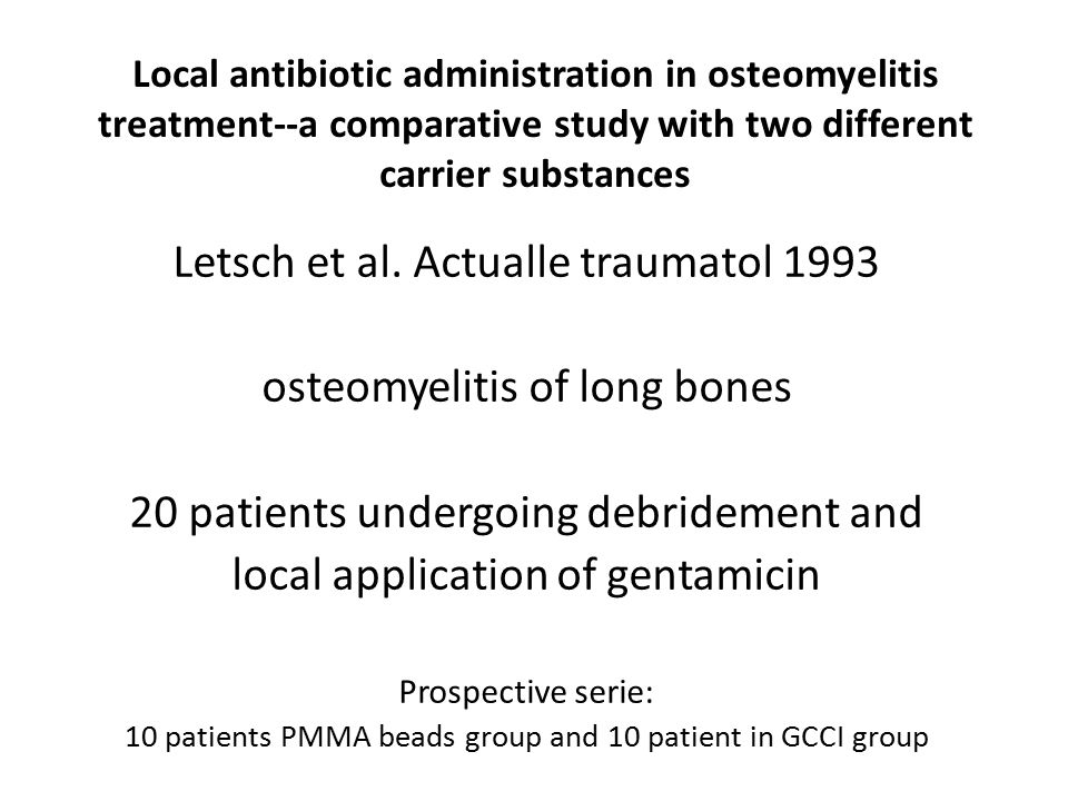Local antibiotic administration in osteomyelitis treatment--a comparative study with two different carrier substances Letsch et al. Actualle traumatol
