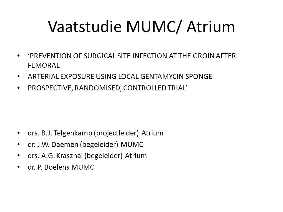 Vaatstudie MUMC/ Atrium 'PREVENTION OF SURGICAL SITE INFECTION AT THE GROIN AFTER FEMORAL ARTERIAL EXPOSURE USING LOCAL GENTAMYCIN SPONGE PROSPECTIVE,
