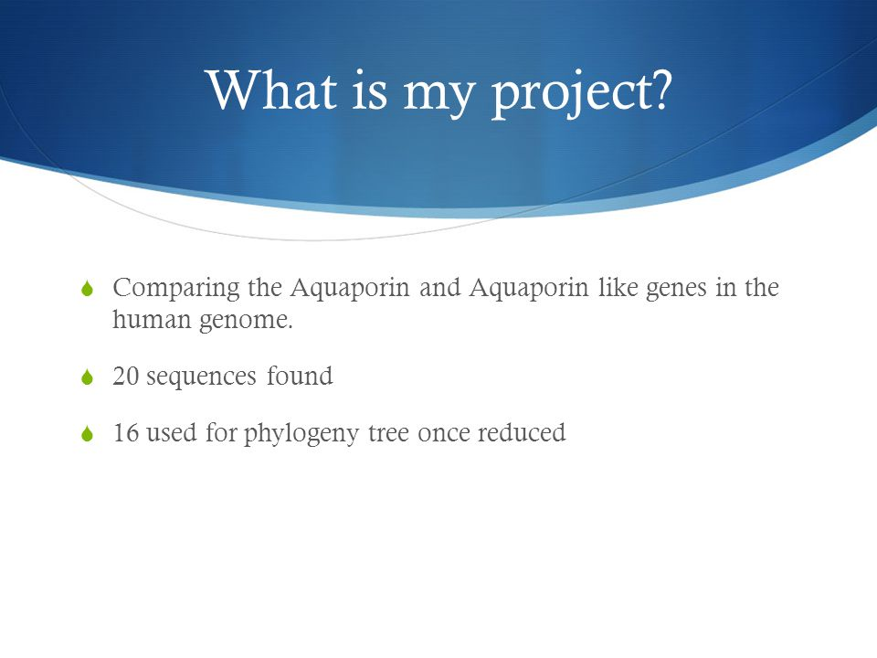 What is my project.  Comparing the Aquaporin and Aquaporin like genes in the human genome.