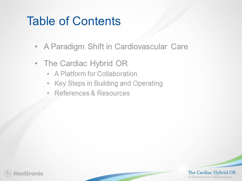 Table of Contents A Paradigm Shift in Cardiovascular Care The Cardiac Hybrid OR A Platform for Collaboration Key Steps in Building and Operating References & Resources